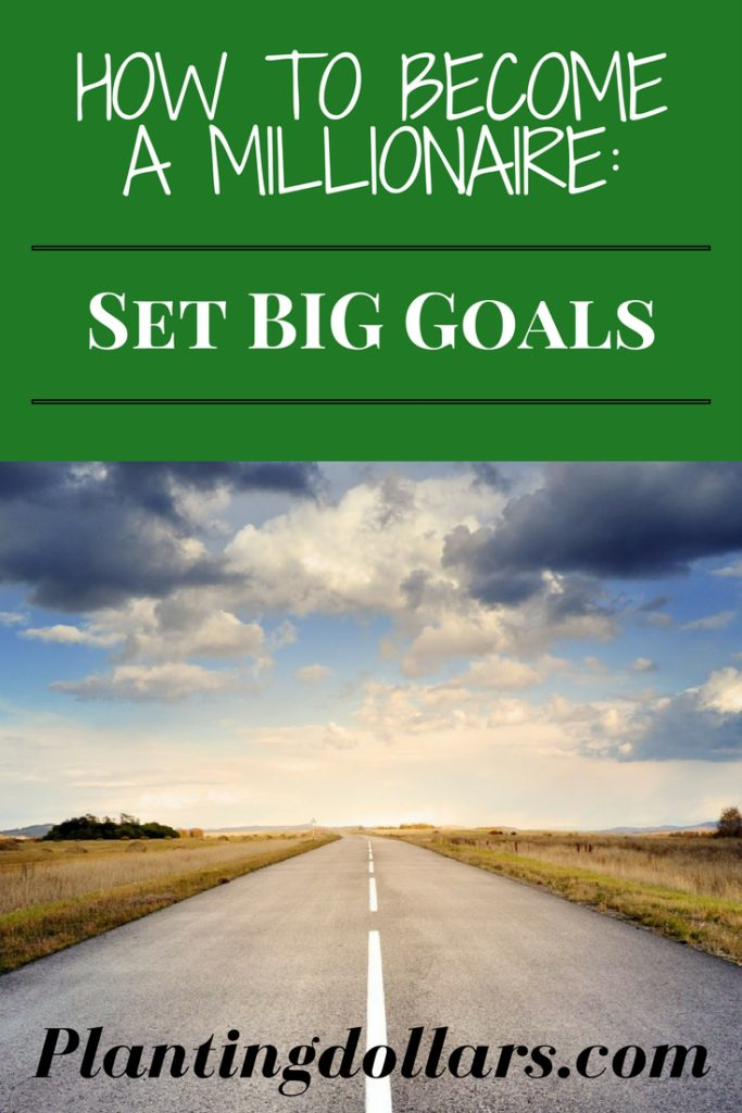 How to Become a Millionaire Set Big Goals