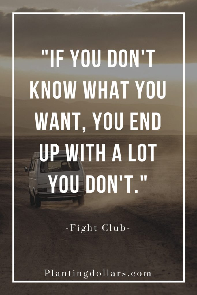 If You Don't Know What You Want, You End up With a Lot You Don't.
