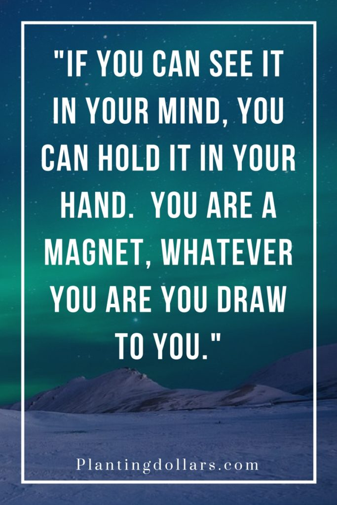 If-you-can-see-it-in-your-mind-you-can-hold-it-in-your-hand-you-are-a-magnet-whatever-you-are-you-draw-to-you